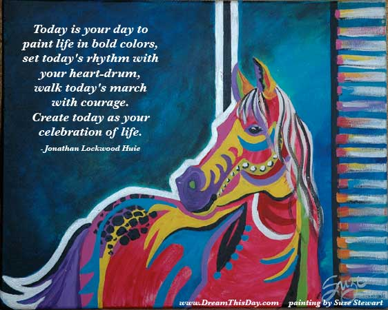 Set Todayu0027s Rhythm With Your Heart Drum; Walk Todayu0027s March With Courage;  Create Today As Your Celebration Of Life.