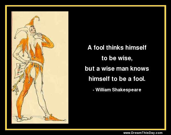 foolishness and wisdom in shakespeare turnabout Life lessons: wisdom vs foolishness in biblical wisdom literature, the opposite of a wise person is called a fool in proverbs 8 and 9, solomon personifies wisdom and foolishness as two women.